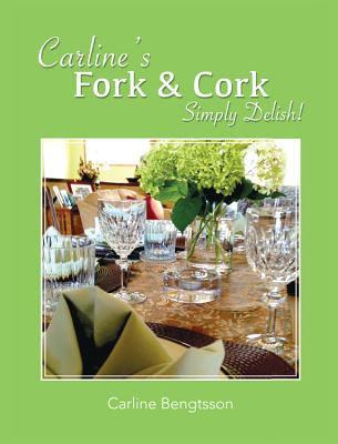 Carline's Fork and Cork: Simply Delish! - Bengtsson, Carline