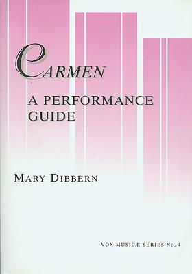 Carmen: A Performance Guide: A Word-By-Word Translation Into English, Transcription Into International Phonetic Alphabet, and - Dibbern, Mary, and Bizet, Georges