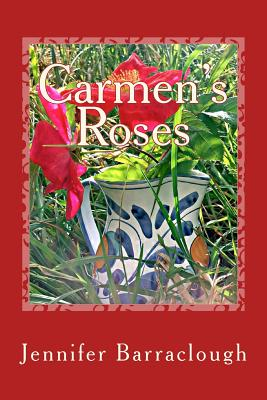 Carmen's Roses: A story of mystery, romance and the paranormal - Barraclough, Jennifer