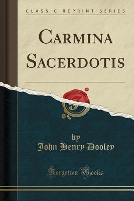 Carmina Sacerdotis (Classic Reprint) - Dooley, John Henry