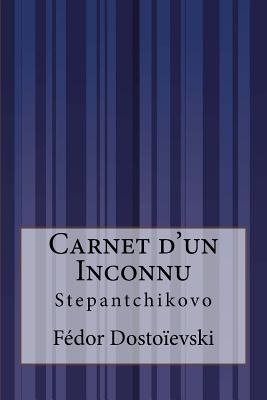 Carnet D'Un Inconnu: Stepantchikovo - Dostoievski, Fedor, and Torquet, Charles (Translated by), and Bienstock, J -W (Translated by)