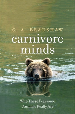 Carnivore Minds: Who These Fearsome Animals Really Are - Bradshaw, G A