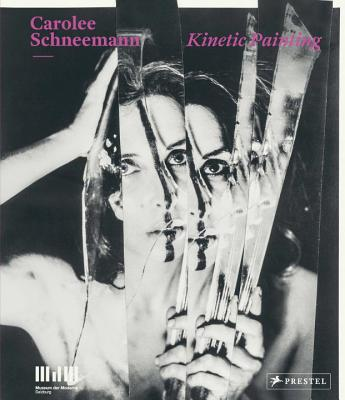 Carolee Schneemann: Kinetic Painting - Breitwieser, Sabine (Editor), and Joseph, Branden W. (Contributions by), and Nixon, Mignon (Contributions by)