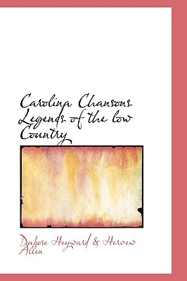 Carolina Chansons Legends of the Low Country - Heyward & Hervew Allen, Dubose