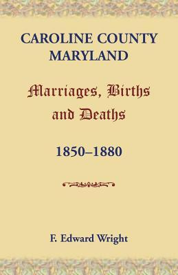 Caroline County, Maryland, Marriages, Births and Deaths, 1850-1880 - Wright, F Edward