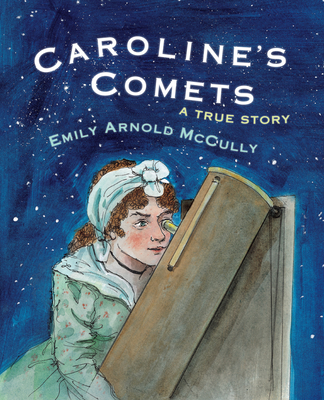 Caroline's Comets: A True Story - McCully, Emily Arnold