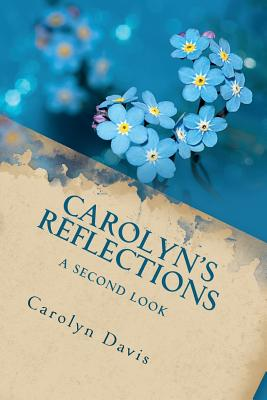 Carolyn's Reflections: A Second Look - Davis, Carolyn