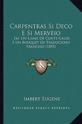 Carpentras Si Deco E Si Merveio: Em' Un Liame de Conte Galoi E Un Bouquet de Traducioun Franceso (1895) - Eugene, Imbert