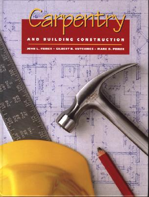 Carpentry and Building Construction - Feirer, John Louis, and Hutchings, Gilbert R, and Feirer, Mark D