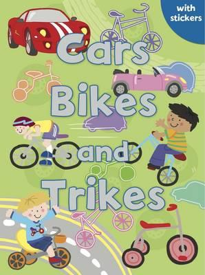Cars, Bikes and Trikes: Colouring, Stickers, Activities - Cooper, Gemma (Editor), and Poole, Helen (Illustrator)