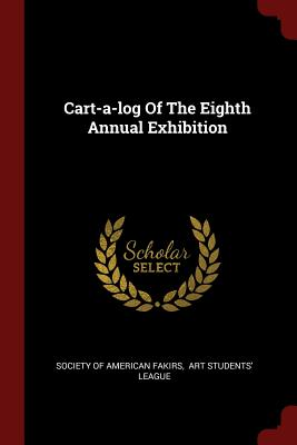 Cart-A-Log of the Eighth Annual Exhibition - Society of American Fakirs (Creator)