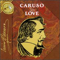 Caruso in Love - Amelita Galli-Curci (soprano); Emmy Destinn (soprano); Enrico Caruso (tenor); Flora Perini (mezzo-soprano);...