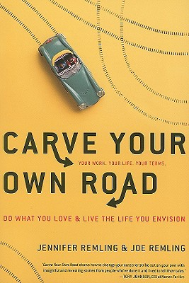 Carve Your Own Road: Do What You Love and Live the Life You Envision - Remling, Jennifer