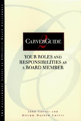 Carverguide, the CEO Role Under Policy Governance - Carver, Miriam Mayhew, and Carver, John