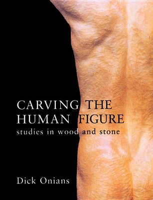 Carving the Human Figure: Studies in Wood and Stone - Onians, Dick