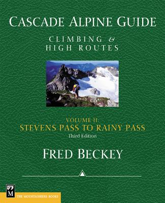 Cascade Alpine Guide: Climbing and High Routes: Stevens Pass to Rainy Pass - Beckey, Fred