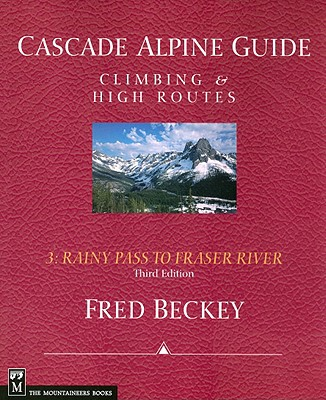 Cascade Alpine Guide: Rainy Pass to Fraser River: Climbing & High Routes - Beckey, Fred