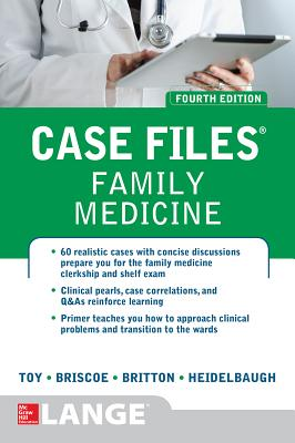 Case Files Family Medicine - Toy, Eugene C, Dr., and Briscoe, Donald, and Britton, Bruce S, Dr.