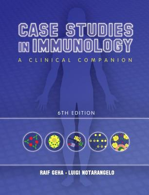 Case Studies in Immunology - Geha, Raif, and Notarangelo, Luigi