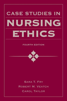 Case Studies in Nursing Ethics - Fry, Sara T