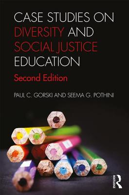 Case Studies on Diversity and Social Justice Education - Gorski, Paul C., and Pothini, Seema G.