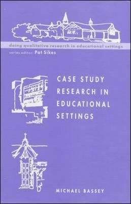 Case Study Research in Educational Settings - Bassey, Michael