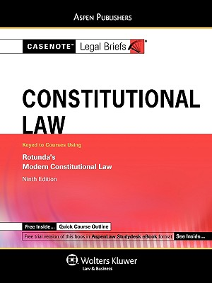 Casenote Legal Briefs: Constitutional Law, Keyed to Rotunda's Constitutional Law, 9th Ed. - Casenotes