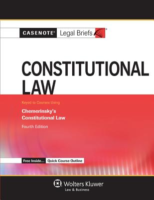 Casenote Legal Briefs for Constitutional Law, Keyed to Chemerinsky - Casenotes, and Briefs, Casenote Legal