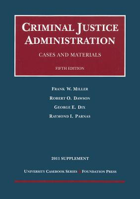 Cases and Materials on Criminal Justice Administration - Miller, Frank, and Dawson, Robert, and Dix, George E.