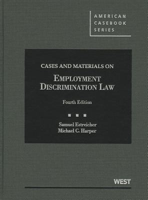 Cases and Materials on Employment Discrimination Law - Estreicher, Samuel, and Harper, Michael C