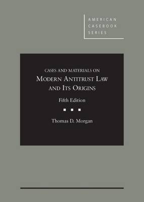 Cases and Materials on Modern Antitrust Law and It's Origins - Morgan, Thomas