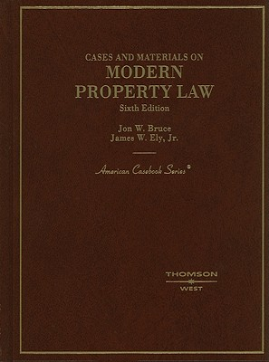 Cases and Materials on Modern Property Law - Bruce, Jon, and Ely, James W., Jr.