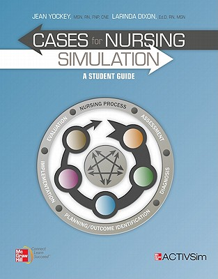 Cases for Nursing Simulation: A Student Guide - Yockey, Jean, and Dixon, Larinda