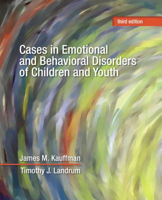 Cases in Emotional and Behavioral Disorders of Children and Youth - Kauffman, James M., and Landrum, Timothy J.