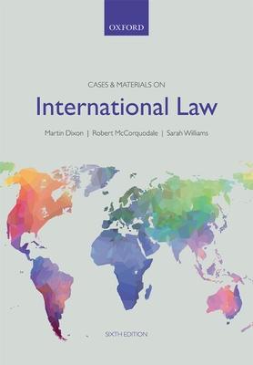 Cases & Materials on International Law - Dixon, Martin, and McCorquodale, Robert, Professor, and Williams, Sarah