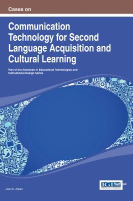 Cases on Communication Technology for Second Language Acquisition and Cultural Learning - Aitken, Joan E (Editor)