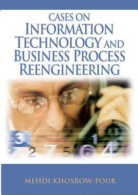 Cases on Information Technology and Business Process Reengineering - Khosrow-Pour, Mehdi (Editor)
