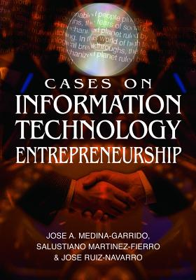 Cases on Information Technology Entrepreneurship - Medina-Garrido, Jose Aurelio, and Martinez-Fierro, Salustiano, and Ruiz-Navarro, Jose