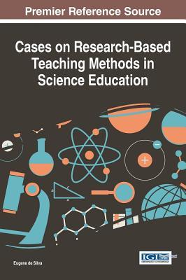 Cases on Research-Based Teaching Methods in Science Education - De Silva, Eugene (Editor)