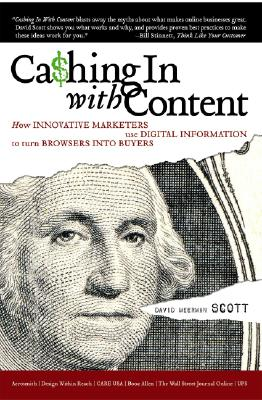 Cashing in with Content: How Innovative Marketers Use Digital Information to Turn Browsers Into Buyers - Scott, David Meerman, and Manafy, Michelle (Foreword by)