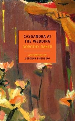 Cassandra at the Wedding - Baker, Dorothy, and Eisenberg, Deborah (Afterword by)