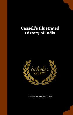 Cassell's Illustrated History of India - Grant, James