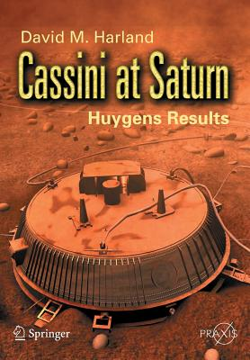 Cassini at Saturn: Huygens Results - Harland, David M