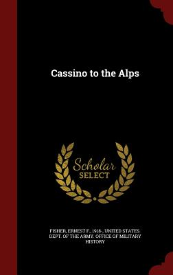 Cassino to the Alps - Fisher, Ernest F, and United States Dept of the Army Office (Creator)