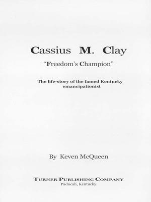 Cassius M. Clay: Freedom's Champion - McQueen, Keven