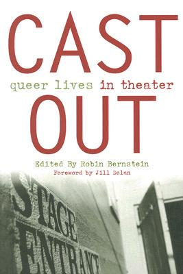 Cast Out: Queer Lives in Theater - Bernstein, Robin (Editor)
