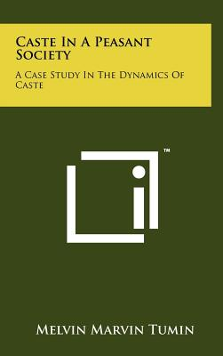 Caste in a Peasant Society: A Case Study in the Dynamics of Caste - Tumin, Melvin Marvin
