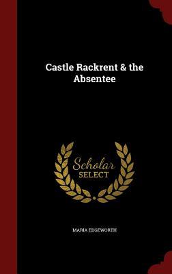 Castle Rackrent & the Absentee - Edgeworth, Maria
