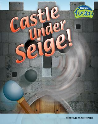 Castle Under Siege!: Simple Machines - Solway, Andrew