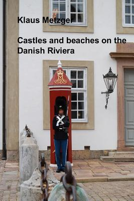 Castles and Beaches on the Danish Riviera - Metzger, Klaus (Photographer)